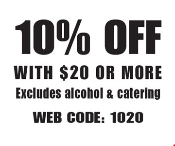 10% Off With $20 Or More. Excludes alcohol & catering. Web Code: 1020. Not valid with other offers. Limited time offer. Must present coupon. Expires 4-20-18