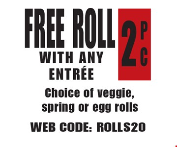 Free Roll 2pc With Any Entree. Choice of veggie, spring or egg rolls. Web Code: ROLLS20. Not valid with other offers. Limited time offer. Must present coupon. Expires 4-20-18