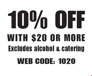 10% Off With $20 Or More Excludes alcohol & catering. Web Code: 1020 Not valid with other offers. Limited time offer. Must present coupon. Expires 5-18-18