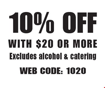 10% Off With $20 Or More Excludes alcohol & catering. Web Code: 1020 Not valid with other offers. Limited time offer. Must present coupon. Expires 6/22/18