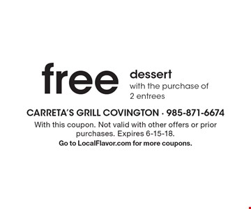 Free dessert with the purchase of 2 entrees. With this coupon. Not valid with other offers or prior purchases. Expires 6-15-18. Go to LocalFlavor.com for more coupons.