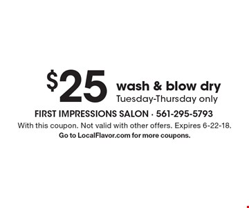 $25 wash & blow dry Tuesday-Thursday only. With this coupon. Not valid with other offers. Expires 6-22-18. Go to LocalFlavor.com for more coupons.