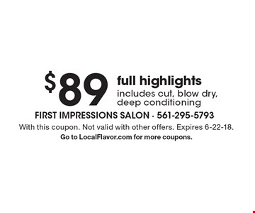 $89 full highlights includes cut, blow dry, deep conditioning. With this coupon. Not valid with other offers. Expires 6-22-18. Go to LocalFlavor.com for more coupons.