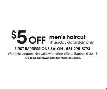 $5 off men's haircut Thursday-Saturday only. With this coupon. Not valid with other offers. Expires 6-22-18. Go to LocalFlavor.com for more coupons.