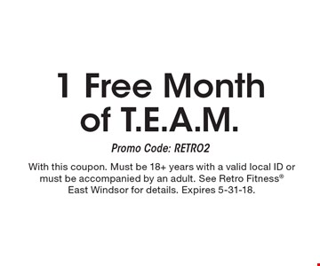 1 Free Month of T.E.A.M. Promo Code: RETRO2. With this coupon. Must be 18+ years with a valid local ID or must be accompanied by an adult. See Retro Fitness East Windsor for details. Expires 5-31-18.
