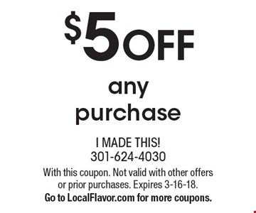$5 OFF any purchase. With this coupon. Not valid with other offers or prior purchases. Expires 3-16-18. Go to LocalFlavor.com for more coupons.