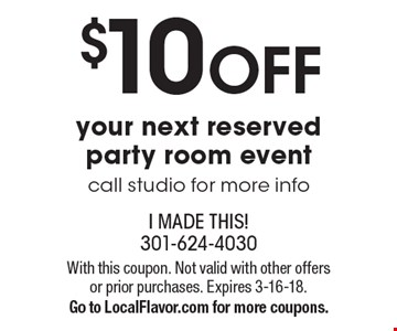 $10 OFF your next reserved party room event. Call studio for more info. With this coupon. Not valid with other offers or prior purchases. Expires 3-16-18. Go to LocalFlavor.com for more coupons.