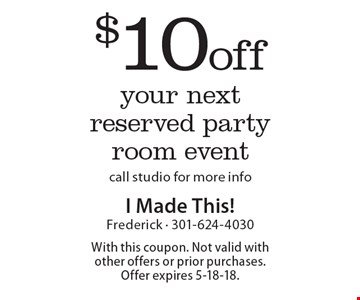 $10 off your next reserved party room event, call studio for more info. With this coupon. Not valid with other offers or prior purchases. Offer expires 5-18-18.