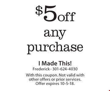 $5 off any purchase. With this coupon. Not valid with other offers or prior services. Offer expires 10-5-18.