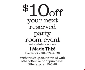 $10 off your next reserved party room event call studio for more info. With this coupon. Not valid with other offers or prior purchases. Offer expires 10-5-18.