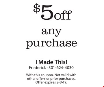 $5 off any purchase. With this coupon. Not valid with other offers or prior purchases. Offer expires 2-8-19.