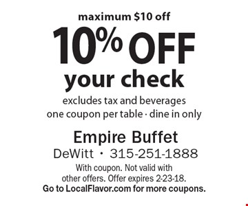 10% off your check excludes tax and beverages one coupon per table - dine in only maximum $10 off. With coupon. Not valid with other offers. Offer expires 2-23-18.Go to LocalFlavor.com for more coupons.