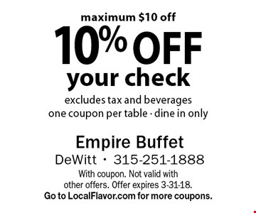 10% off your check excludes tax and beverages. One coupon per table - dine in only. Maximum $10 off. With coupon. Not valid with other offers. Offer expires 3-31-18. Go to LocalFlavor.com for more coupons.