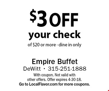 $3 off your check of $20 or more - dine in only. With coupon. Not valid with other offers. Offer expires 4-30-18.Go to LocalFlavor.com for more coupons.