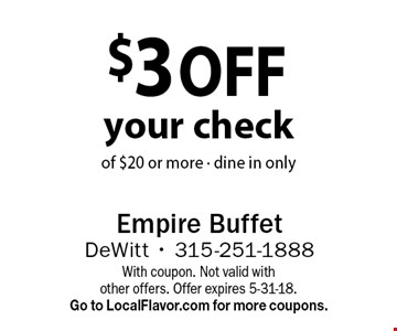$3 off your check of $20 or more. Dine in only. With coupon. Not valid with other offers. Offer expires 5-31-18. Go to LocalFlavor.com for more coupons.