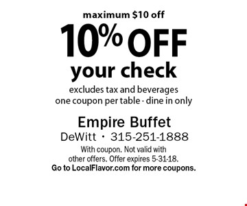 10% off your check. Excludes tax and beverages. One coupon per table. Dine in only. Maximum $10 off. With coupon. Not valid with other offers. Offer expires 5-31-18. Go to LocalFlavor.com for more coupons.