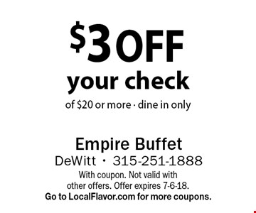 $3 off your check of $20 or more - dine in only. With coupon. Not valid with other offers. Offer expires 7-6-18. Go to LocalFlavor.com for more coupons.