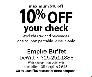 10% off your check excludes tax and beverages one coupon per table - dine in only. maximum $10 off. With coupon. Not valid with other offers. Offer expires 7-6-18. Go to LocalFlavor.com for more coupons.