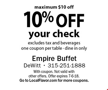 10% off your check excludes tax and beverages one coupon per table - dine in only maximum $10 off. With coupon. Not valid with other offers. Offer expires 7-6-18. Go to LocalFlavor.com for more coupons.