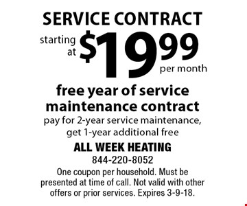 starting at $19.99 per month service contract free year of service maintenance contract pay for 2-year service maintenance,get 1-year additional free. One coupon per household. Must be presented at time of call. Not valid with other offers or prior services. Expires 3-9-18.