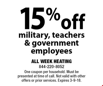 15% off any job military, teachers & government employees. One coupon per household. Must be presented at time of call. Not valid with other offers or prior services. Expires 3-9-18.