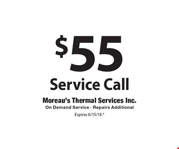 $55 Service Call. On Demand Service. Repairs Additional. Expires 6/15/18.*