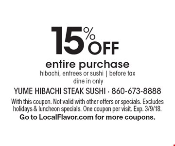 15% off entire purchase hibachi, entrees or sushi. Before tax. Dine in only. With this coupon. Not valid with other offers or specials. Excludes holidays & luncheon specials. One coupon per visit. Exp. 3/9/18. Go to LocalFlavor.com for more coupons.