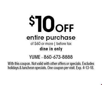 $10 Off entire purchase of $60 or more. Before tax. Dine in only. With this coupon. Not valid with other offers or specials. Excludes holidays & luncheon specials. One coupon per visit. Exp. 4-13-18.