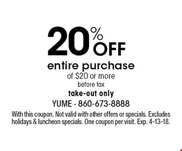 20% Off entire purchase of $20 or more. Before tax. Take-out only. With this coupon. Not valid with other offers or specials. Excludes holidays & luncheon specials. One coupon per visit. Exp. 4-13-18.
