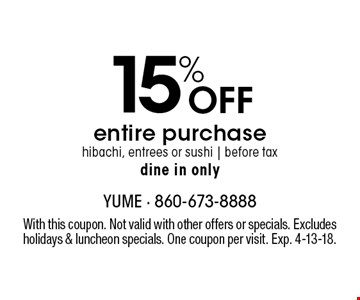 15% Off entire purchase hibachi, entrees or sushi. Before tax. Dine in only. With this coupon. Not valid with other offers or specials. Excludes holidays & luncheon specials. One coupon per visit. Exp. 4-13-18.