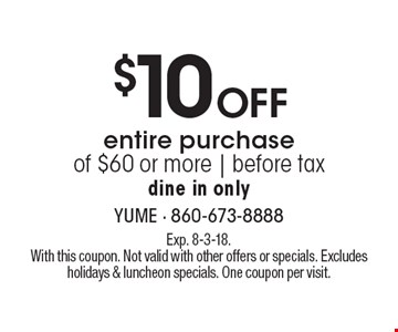 $10 Off entire purchase of $60 or more. before tax dine in only. Exp. 8-3-18. With this coupon. Not valid with other offers or specials. Excludes holidays & luncheon specials. One coupon per visit.