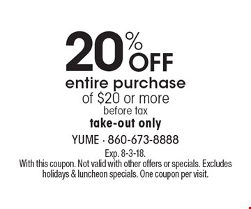 20% Off entire purchase of $20 or more  before tax. take-out only. Exp. 8-3-18. With this coupon. Not valid with other offers or specials. Excludes holidays & luncheon specials. One coupon per visit.