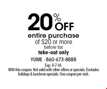 20% Off entire purchase of $20 or more. Before tax. Take-out only. Exp. 9-7-18. With this coupon. Not valid with other offers or specials. Excludes holidays & luncheon specials. One coupon per visit.