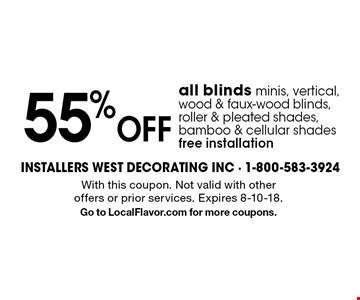 55% off all blinds minis, vertical, wood & faux-wood blinds, roller & pleated shades, bamboo & cellular shades free installation. With this coupon. Not valid with other offers or prior services. Expires 8-10-18. Go to LocalFlavor.com for more coupons.