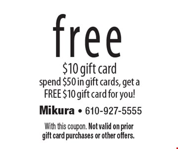Free $10 gift card. Spend $50 in gift cards, get a free $10 gift card for you! With this coupon. Not valid on prior gift card purchases or other offers.