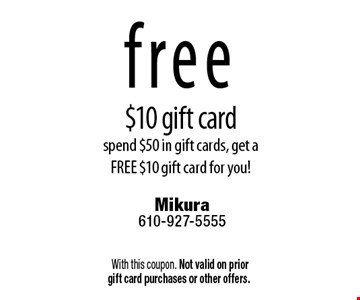 Free $10 gift card spend $50 in gift cards, get a FREE $10 gift card for you! With this coupon. Not valid on prior gift card purchases or other offers.