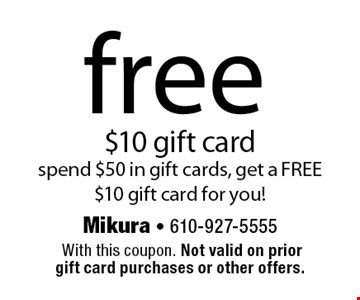 free $10 gift card spend $50 in gift cards, get a FREE $10 gift card for you!. With this coupon. Not valid on prior gift card purchases or other offers.