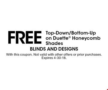 FREE Top-Down/Bottom-Up on Duette Honeycomb Shades. With this coupon. Not valid with other offers or prior purchases. Expires 4-30-18.