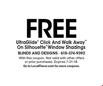 FREE UltraGlide Click And Walk Away On Silhouette Window Shadings. With this coupon. Not valid with other offers or prior purchases. Expires 7-31-18. Go to LocalFlavor.com for more coupons.