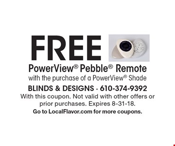 Free PowerView Pebble Remote with the purchase of a PowerView Shade. With this coupon. Not valid with other offers or prior purchases. Expires 8-31-18. Go to LocalFlavor.com for more coupons.