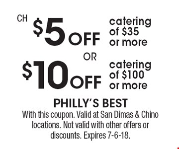 $5 Off catering of $35 or more or $10 Off catering of $100 or more. With this coupon. Valid at San Dimas & Chino locations. Not valid with other offers or discounts. Expires 7-6-18.