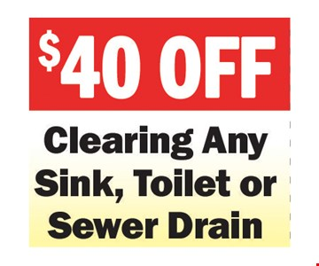 $40 Off Clearing Any Sink, Toilet or Sewer Drain. Expires 7-27-18.