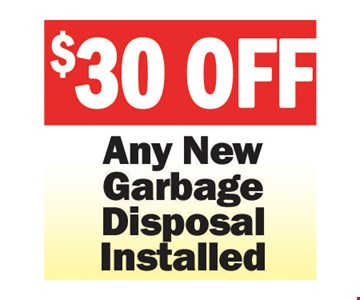 $30 Off Any New Garbage Disposal Installed. Expires 7-27-8.