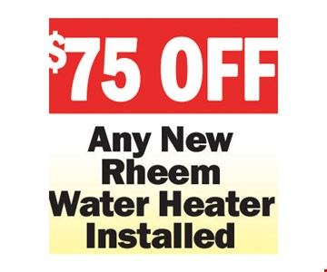 $75 off Any New Rheem Water Heater Installed. Expires 7-27-18.