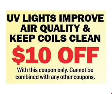 UV Lights Improve Air Quality & Keep Coils Clean $10 off. With this coupon only. Cannot be combined with any other coupons. Expires 7-27-18.