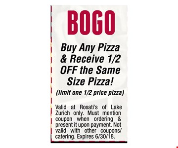 BOGO Buy any pizza & Receive 1/2 OFF the same Pizza!(limit one 1/2 price pizza)