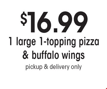 $16.99 1 large 1-topping pizza & buffalo wings. Pickup & delivery only.