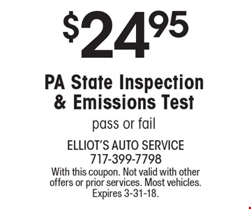 $24.95 PA State Inspection & Emissions Test. Pass or fail. With this coupon. Not valid with other offers or prior services. Most vehicles. Expires 3-31-18.