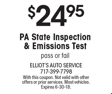 $24.95 PA State Inspection & Emissions Test pass or fail . With this coupon. Not valid with other offers or prior services. Most vehicles. Expires 6-30-18.