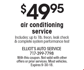 $49.95 air conditioning service. Includes: up to 1lb. freon, leak check & complete system performance test. With this coupon. Not valid with other offers or prior services. Most vehicles. Expires 9-30-18.